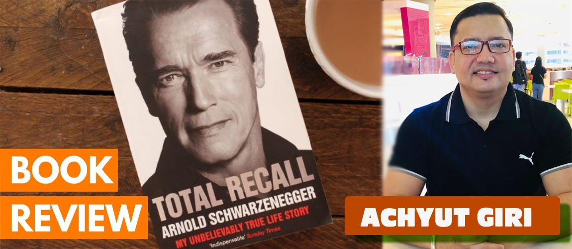 TOTAL RECALL – ARNOLD SCHWARZENEGGER – My Unbelievably True-Life Story (Book Review)