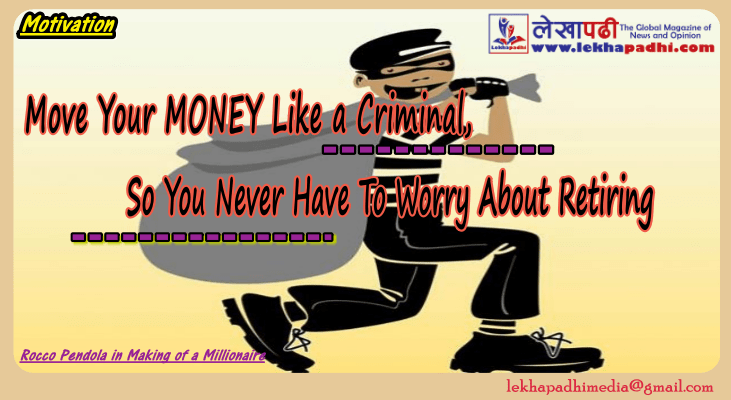 Move Your Money Like a Criminal, So You Never Have To Worry About Retiring
