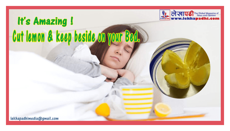 Cut lemon and keep beside on your Bed. Its Amazing !