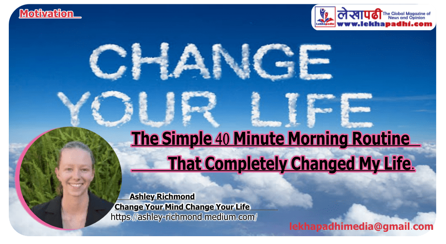 The Simple 40 Minute Morning Routine That Completely Changed My Life