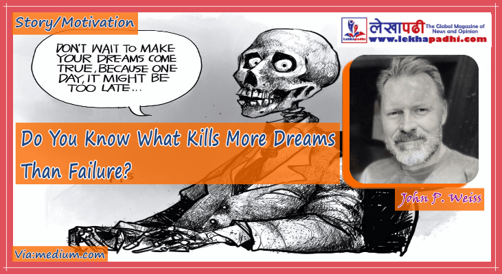Do You Know What Kills More Dreams Than Failure?